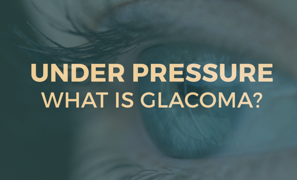 Under Pressure - What is Glaucoma?