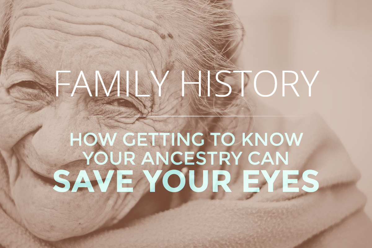 Family History: How Getting to Know Your Ancestry can Save Your Eyes, Family eye health